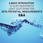 A basic introduction to Electrophoretic Light Scattering (ELS) for Zeta potential measurements – Q&A